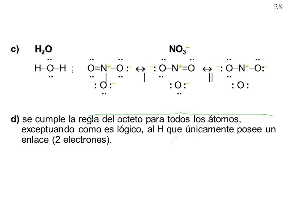 28 H 2 ONO 3 c) H 2 O NO 3 – ·· ·· ·· ·· ·· ·· ·· H–O–H ; O=N + –O : – – : O–N + =O – : O–N + –O: – ·· ·· | ·· | ·· || ·· : O : – : O : – : O : ·· ··
