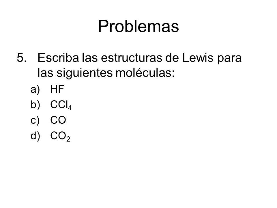 Problemas 5.Escriba las estructuras de Lewis para las siguientes moléculas: a)HF b)CCl 4 c)CO d)CO 2