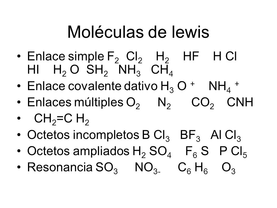Moléculas de lewis Enlace simple F 2 Cl 2 H 2 HF H Cl HI H 2 O SH 2 NH 3 CH 4 Enlace covalente dativo H 3 O + NH 4 + Enlaces múltiples O 2 N 2 CO 2 CN