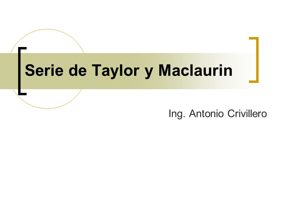 Serie de Taylor y Maclaurin Ing. Antonio Crivillero