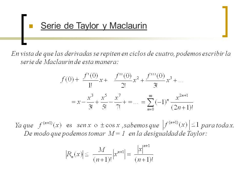 Serie de Taylor y Maclaurin En vista de que las derivadas se repiten en ciclos de cuatro, podemos escribir la serie de Maclaurin de esta manera: Ya qu