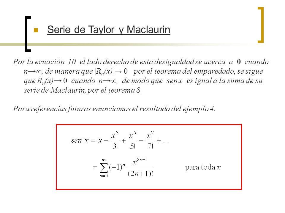Serie de Taylor y Maclaurin Por la ecuación 10 el lado derecho de esta desigualdad se acerca a 0 cuando n, de manera que |R n (x)| 0 por el teorema de