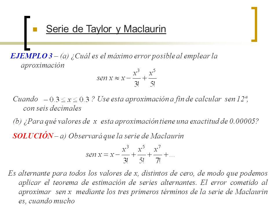Serie de Taylor y Maclaurin EJEMPLO 3 – (a) ¿Cuál es el máximo error posible al emplear la aproximación SOLUCIÓN – a) Observará que la serie de Maclau