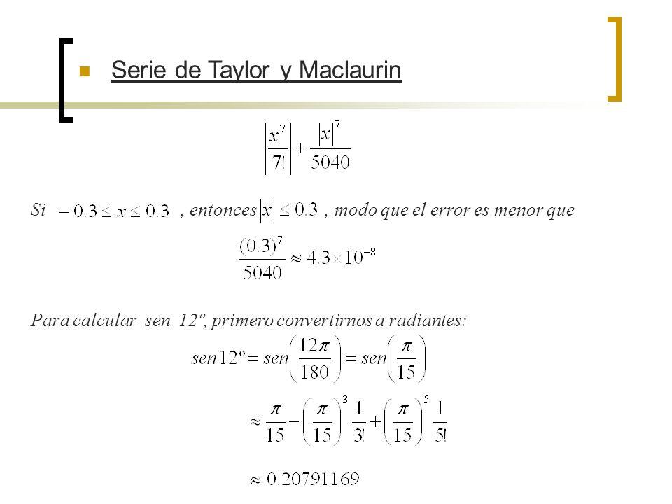 Serie de Taylor y Maclaurin Si, entonces, modo que el error es menor que Para calcular sen 12º, primero convertirnos a radiantes: