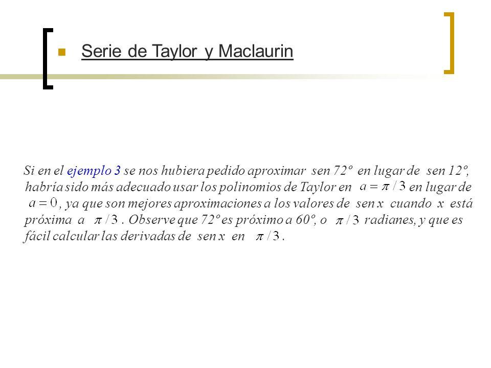 Si en el ejemplo 3 se nos hubiera pedido aproximar sen 72º en lugar de sen 12º, habría sido más adecuado usar los polinomios de Taylor en en lugar de,