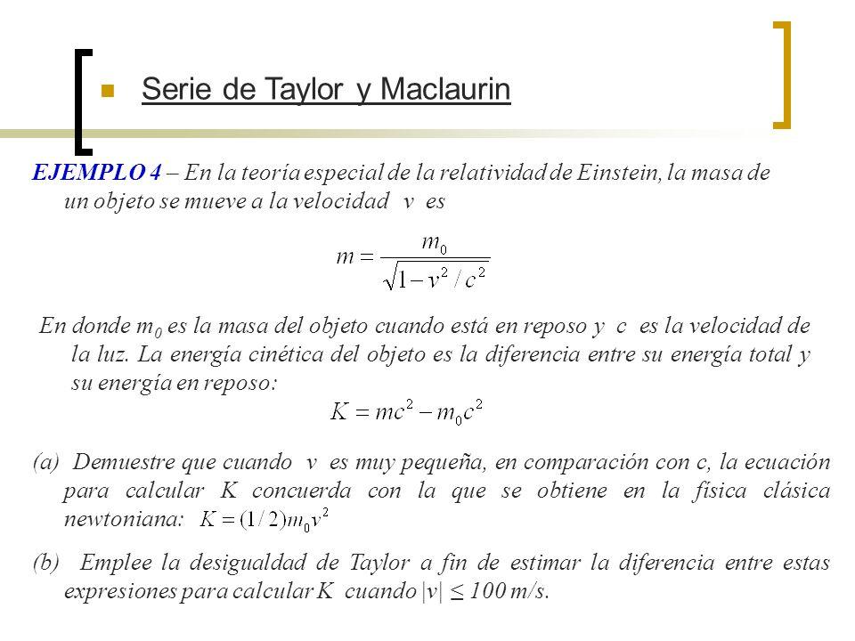 Serie de Taylor y Maclaurin EJEMPLO 4 – En la teoría especial de la relatividad de Einstein, la masa de un objeto se mueve a la velocidad v es En dond