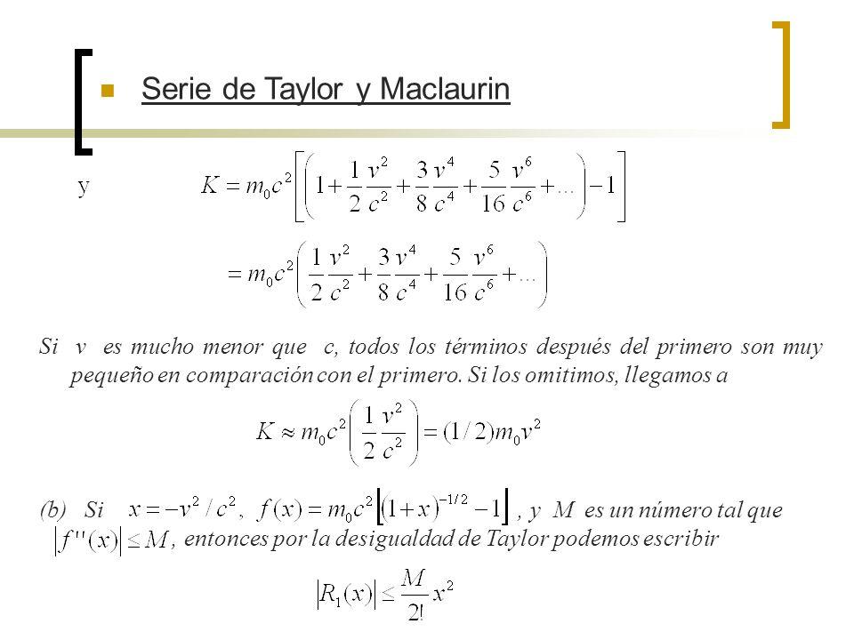 Serie de Taylor y Maclaurin Si v es mucho menor que c, todos los términos después del primero son muy pequeño en comparación con el primero. Si los om