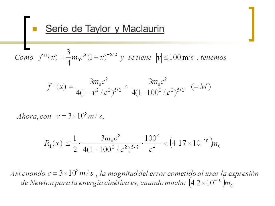 Serie de Taylor y Maclaurin Como y se tiene, tenemos Ahora, con Así cuando, la magnitud del error cometido al usar la expresión de Newton para la ener