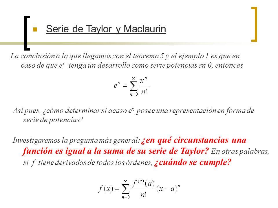 Serie de Taylor y Maclaurin La conclusión a la que llegamos con el teorema 5 y el ejemplo 1 es que en caso de que e x tenga un desarrollo como serie p