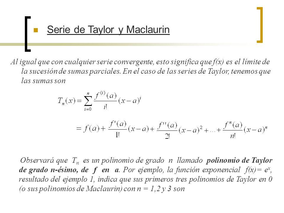 Serie de Taylor y Maclaurin Al igual que con cualquier serie convergente, esto significa que f(x) es el límite de la sucesión de sumas parciales. En e