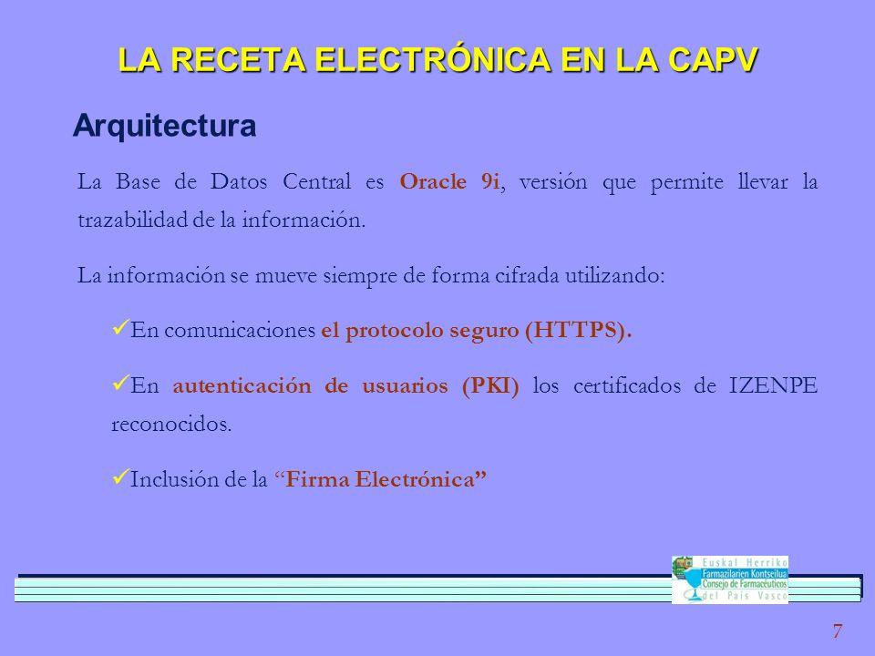 7 LA RECETA ELECTRÓNICA EN LA CAPV Arquitectura La Base de Datos Central es Oracle 9i, versión que permite llevar la trazabilidad de la información.