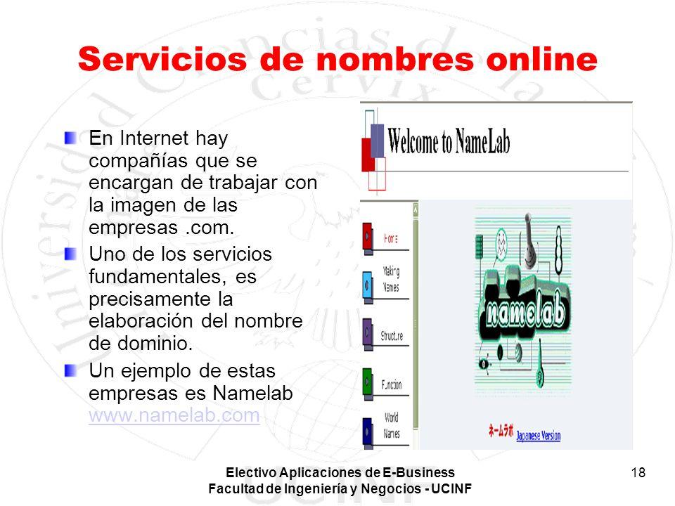 Electivo Aplicaciones de E-Business Facultad de Ingeniería y Negocios - UCINF 18 Servicios de nombres online En Internet hay compañías que se encargan
