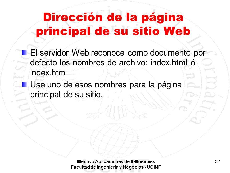 Electivo Aplicaciones de E-Business Facultad de Ingeniería y Negocios - UCINF 32 Dirección de la página principal de su sitio Web El servidor Web reco