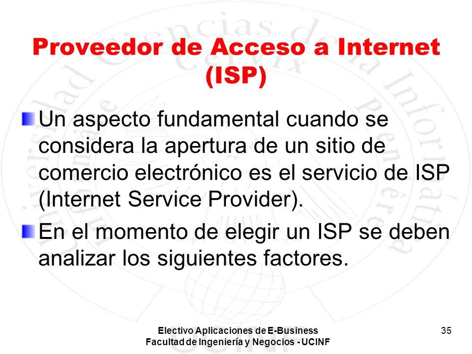 Electivo Aplicaciones de E-Business Facultad de Ingeniería y Negocios - UCINF 35 Proveedor de Acceso a Internet (ISP) Un aspecto fundamental cuando se