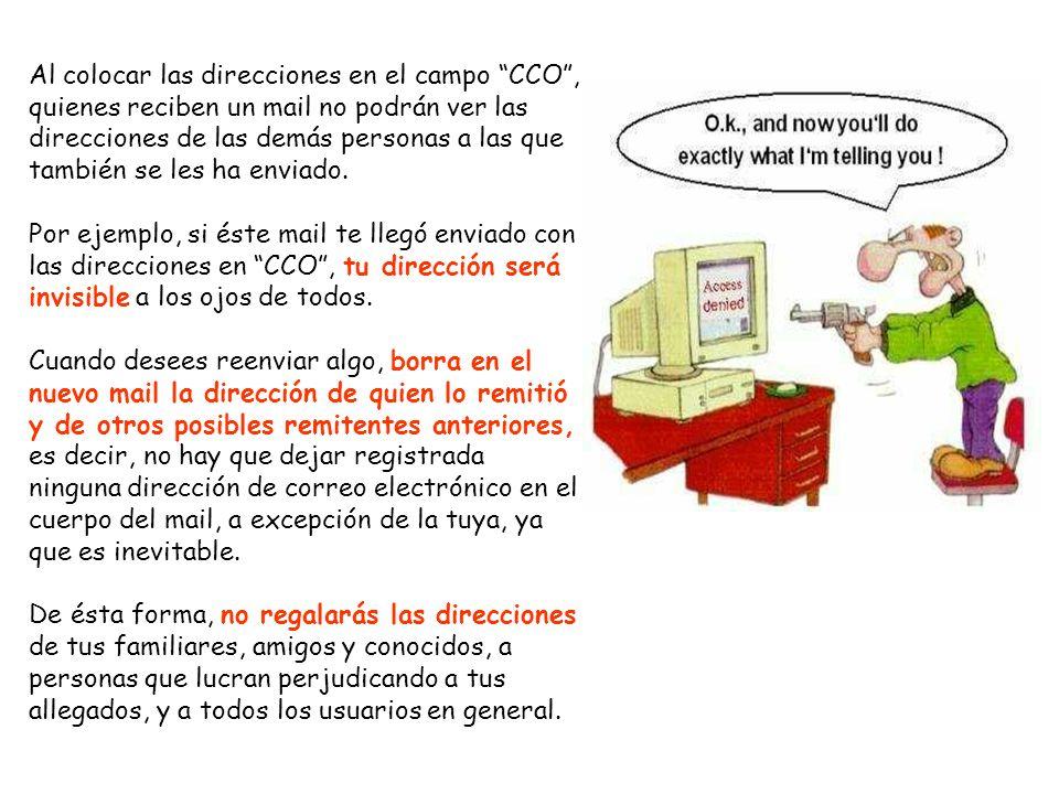 Al colocar las direcciones en el campo CCO, quienes reciben un mail no podrán ver las direcciones de las demás personas a las que también se les ha en