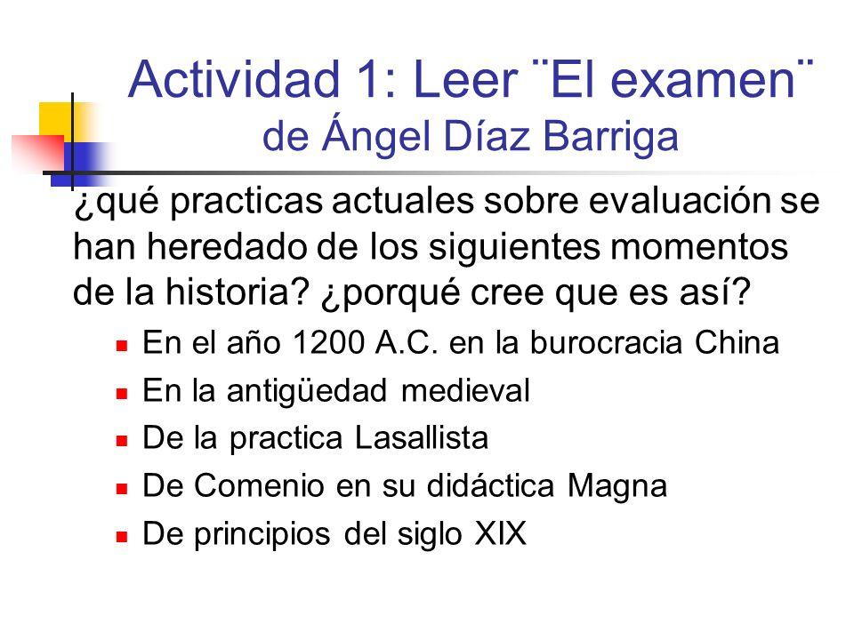 Actividad 1: Leer ¨El examen¨ de Ángel Díaz Barriga ¿qué practicas actuales sobre evaluación se han heredado de los siguientes momentos de la historia