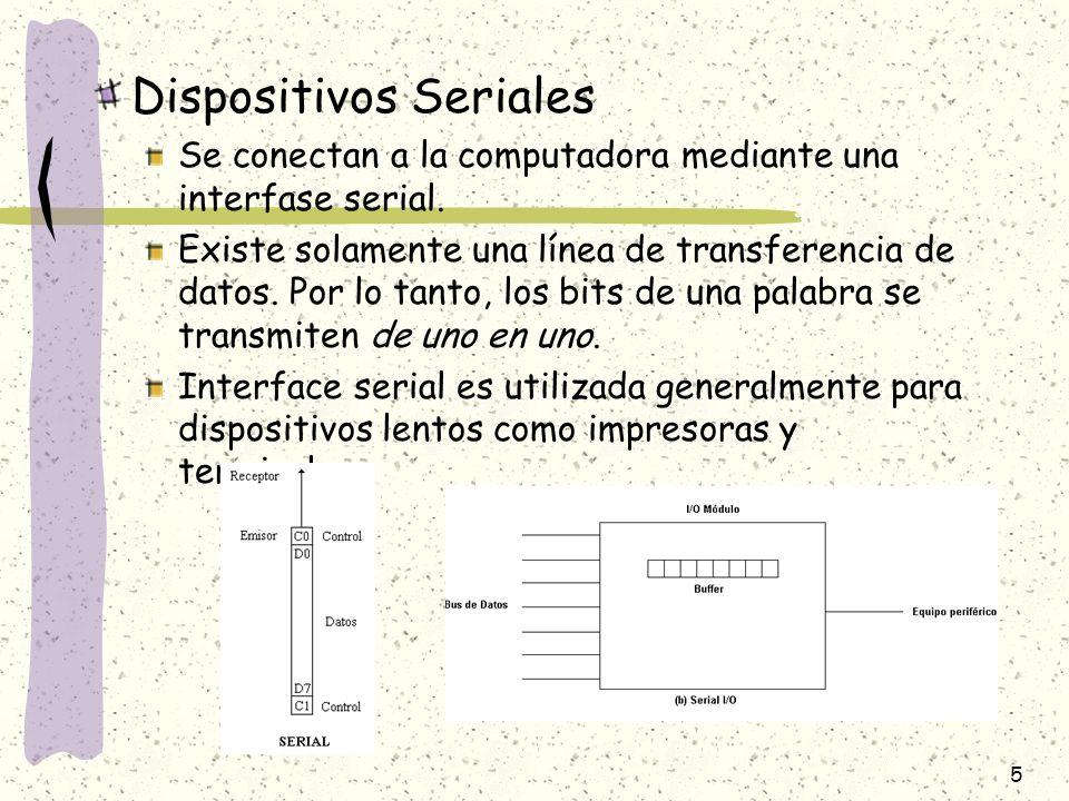 5 Dispositivos Seriales Se conectan a la computadora mediante una interfase serial. Existe solamente una línea de transferencia de datos. Por lo tanto