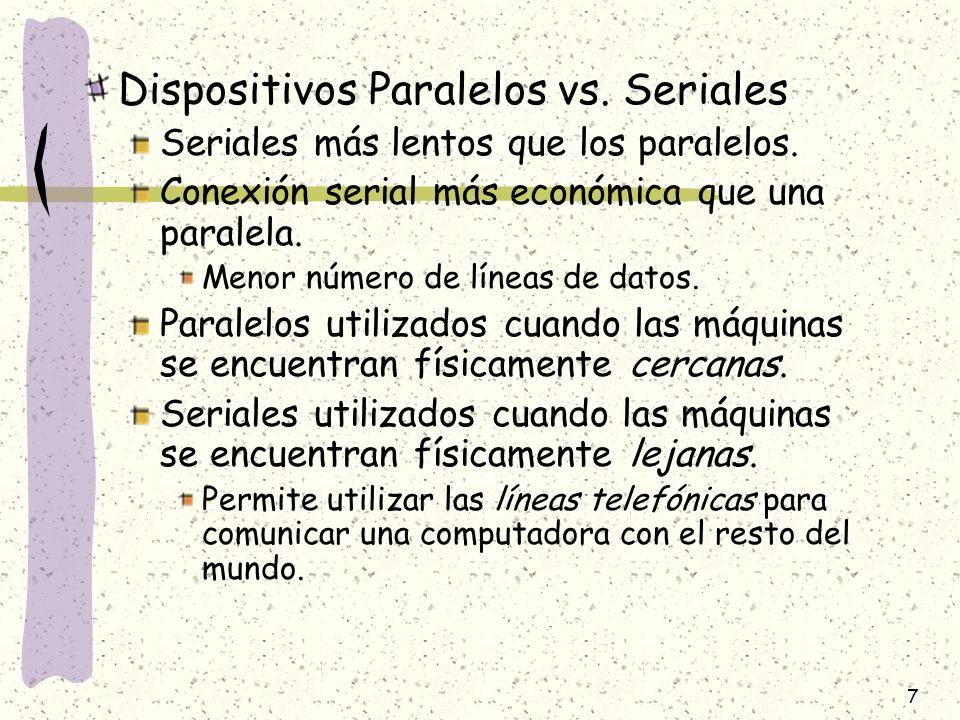 7 Dispositivos Paralelos vs. Seriales Seriales más lentos que los paralelos. Conexión serial más económica que una paralela. Menor número de líneas de