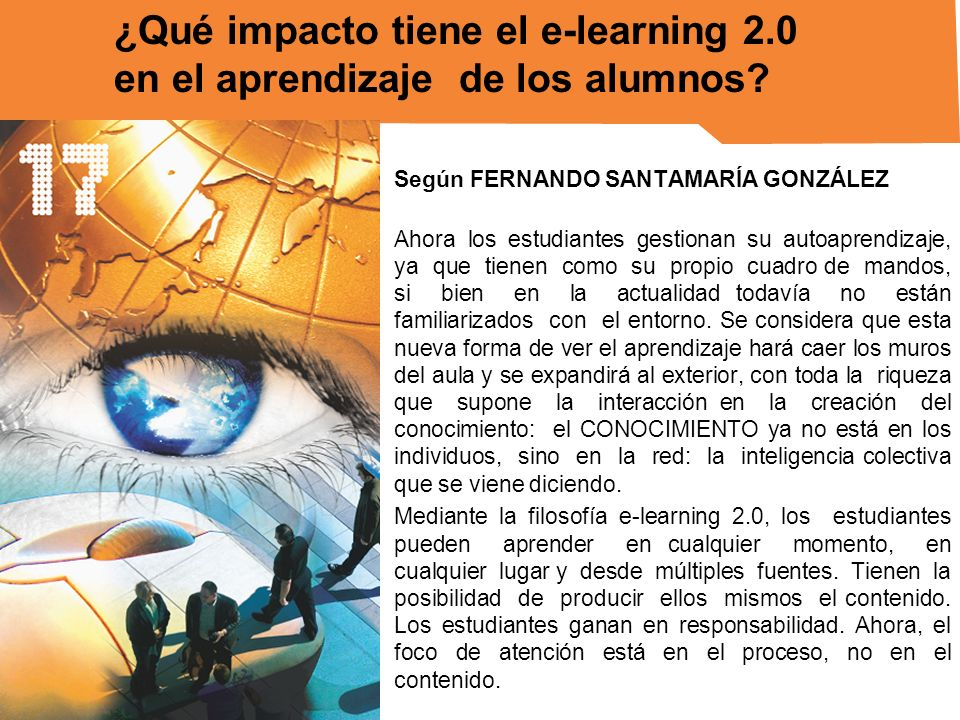 Según FERNANDO SANTAMARÍA GONZÁLEZ Ahora los estudiantes gestionan su autoaprendizaje, ya que tienen como su propio cuadro de mandos, si bien en la ac