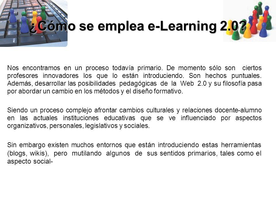 ¿Cómo se emplea e-Learning 2.0? Nos encontramos en un proceso todavía primario. De momento sólo son ciertos profesores innovadores los que lo están in