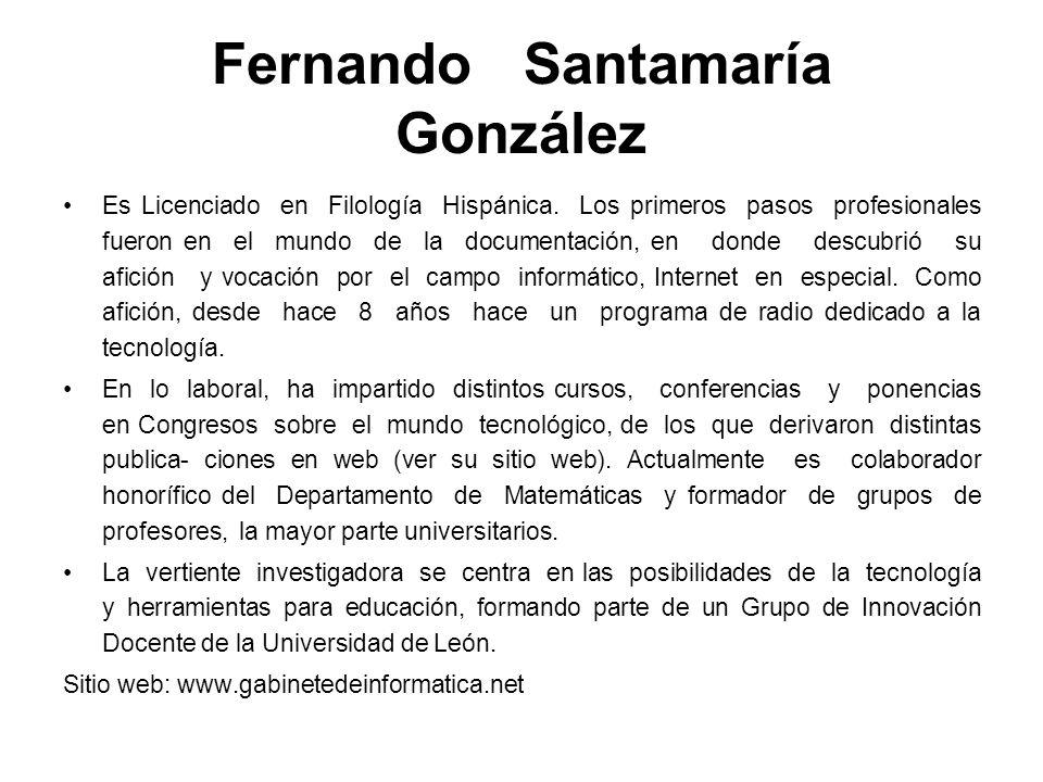 Fernando Santamaría González Es Licenciado en Filología Hispánica. Los primeros pasos profesionales fueron en el mundo de la documentación, en donde d