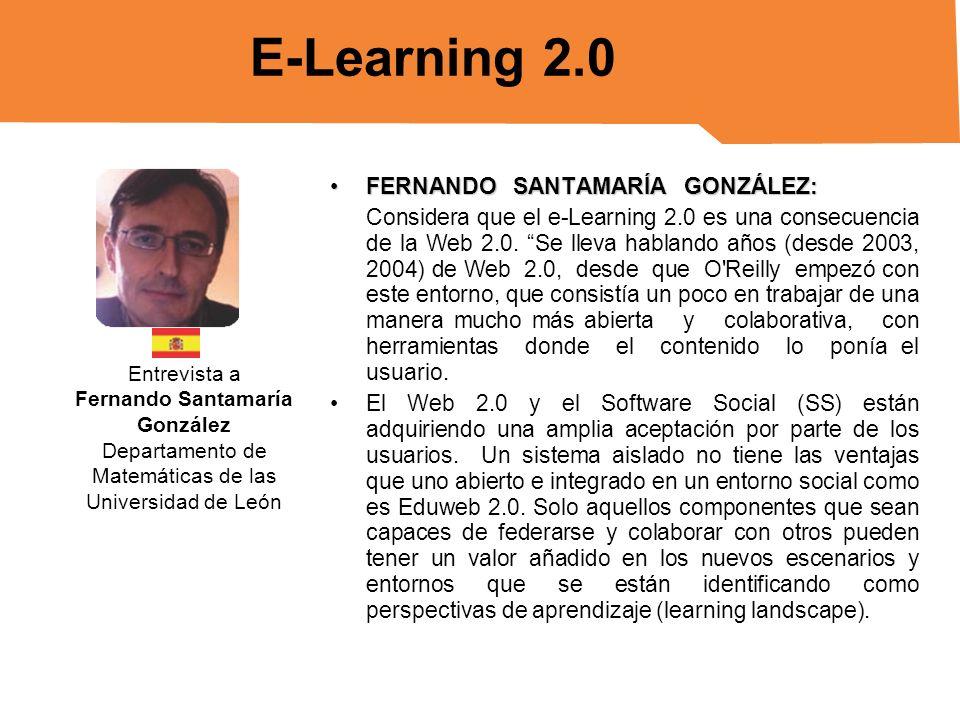FERNANDO SANTAMARÍA GONZÁLEZ:FERNANDO SANTAMARÍA GONZÁLEZ: Considera que el e-Learning 2.0 es una consecuencia de la Web 2.0. Se lleva hablando años (