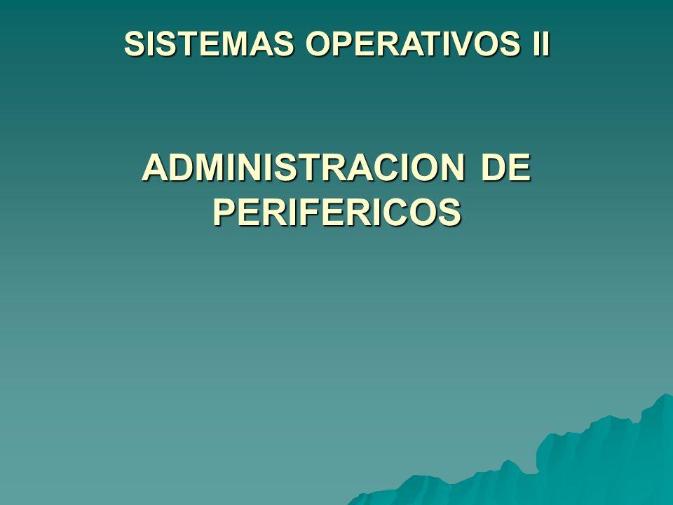 ADMINISTRACION DE PERIFERICOS FUNCIONES Los objetivos principales de una administración de periféricos son: 1.Llevar el estado de los dispositivos, lo cual requiere de mecanismos especiales.
