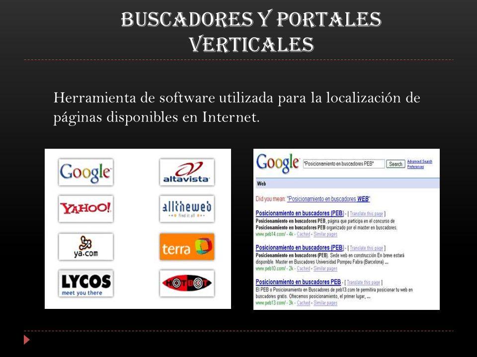 BUSCADORES Y PORTALES VERTICALES Herramienta de software utilizada para la localización de páginas disponibles en Internet.