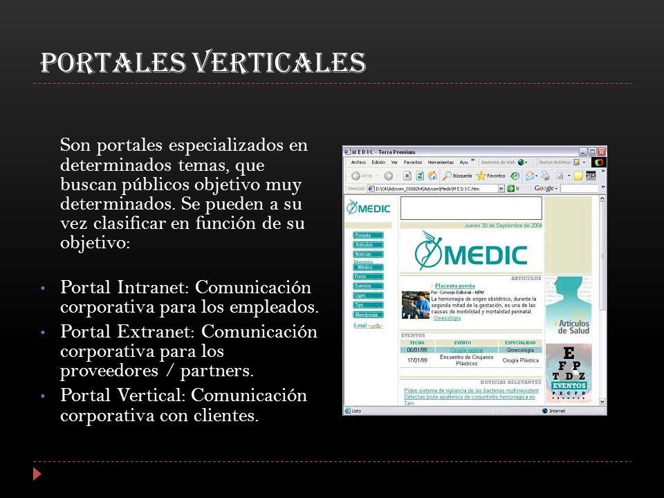 PORTALES VERTICALES Son portales especializados en determinados temas, que buscan públicos objetivo muy determinados. Se pueden a su vez clasificar en