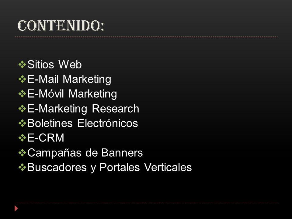 CONTENIDO: Sitios Web E-Mail Marketing E-Móvil Marketing E-Marketing Research Boletines Electrónicos E-CRM Campañas de Banners Buscadores y Portales V