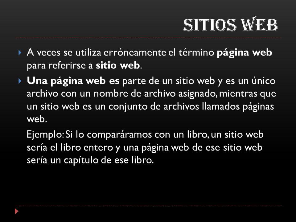 SITIOS WEB A veces se utiliza erróneamente el término página web para referirse a sitio web. Una página web es parte de un sitio web y es un único arc