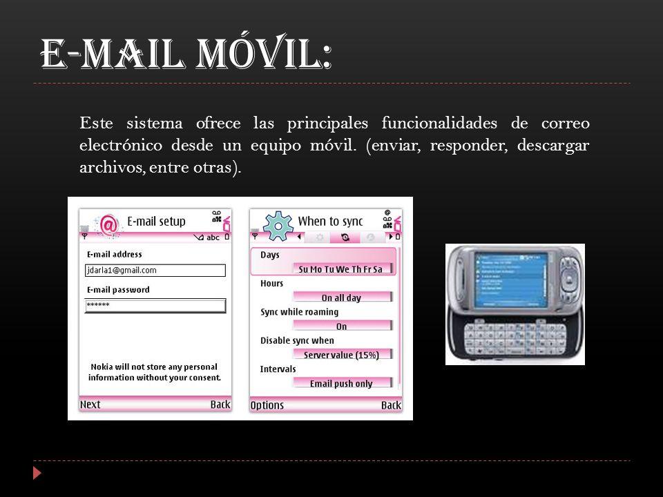 E-MAIL MÓVIL: Este sistema ofrece las principales funcionalidades de correo electrónico desde un equipo móvil. (enviar, responder, descargar archivos,