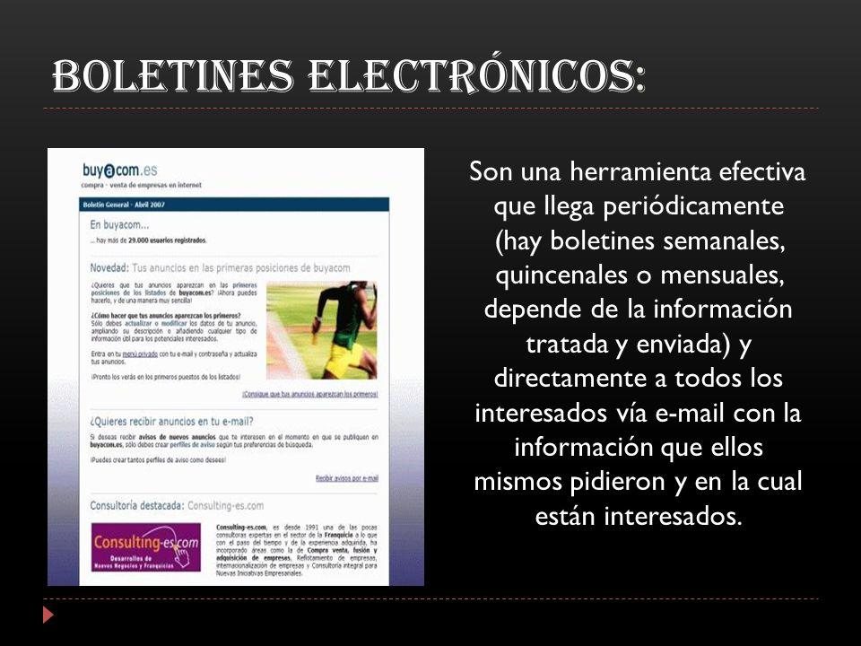Boletines Electrónicos: Son una herramienta efectiva que llega periódicamente (hay boletines semanales, quincenales o mensuales, depende de la informa