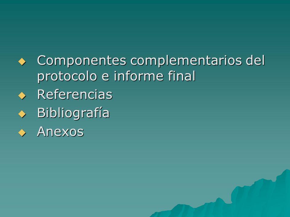 Componentes complementarios del protocolo e informe final Componentes complementarios del protocolo e informe final Referencias Referencias Bibliograf
