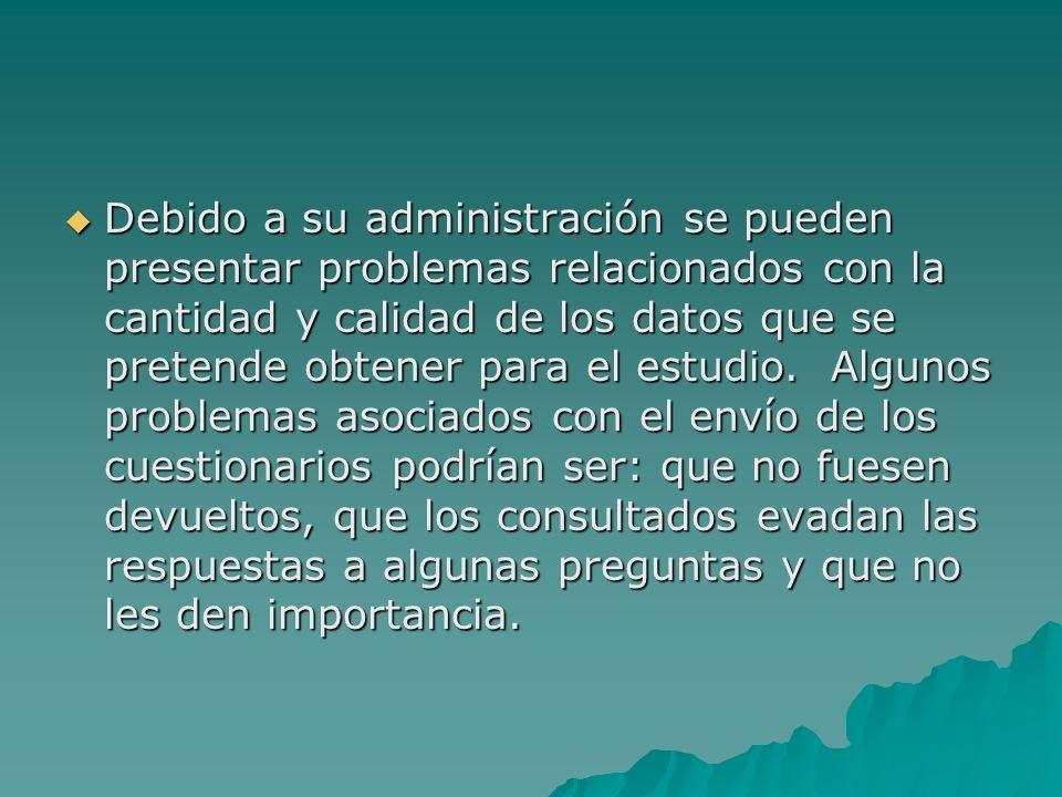 Debido a su administración se pueden presentar problemas relacionados con la cantidad y calidad de los datos que se pretende obtener para el estudio.