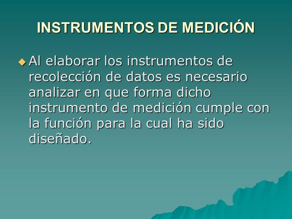 INSTRUMENTOS DE MEDICIÓN Al elaborar los instrumentos de recolección de datos es necesario analizar en que forma dicho instrumento de medición cumple