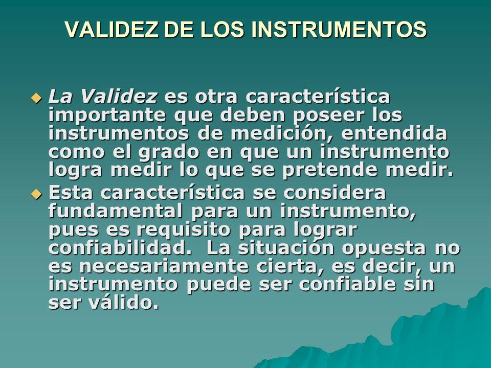 VALIDEZ DE LOS INSTRUMENTOS La Validez es otra característica importante que deben poseer los instrumentos de medición, entendida como el grado en que