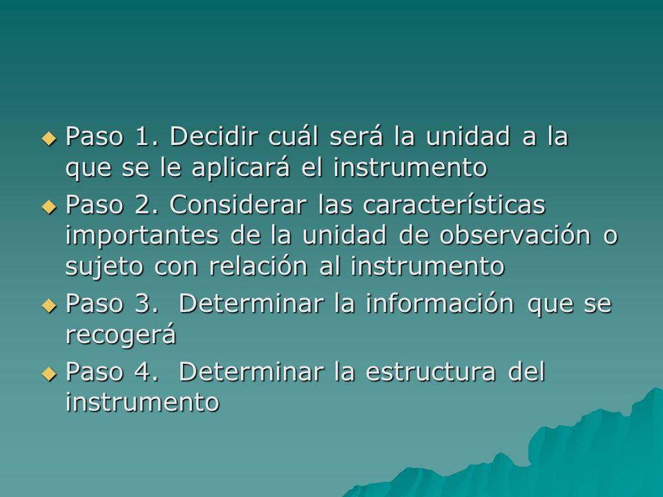 Paso 1. Decidir cuál será la unidad a la que se le aplicará el instrumento Paso 1. Decidir cuál será la unidad a la que se le aplicará el instrumento