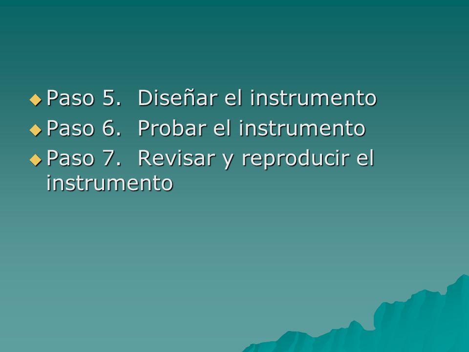 Paso 5. Diseñar el instrumento Paso 5. Diseñar el instrumento Paso 6. Probar el instrumento Paso 6. Probar el instrumento Paso 7. Revisar y reproducir