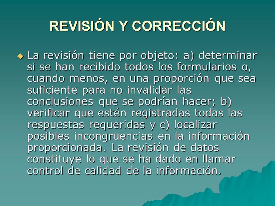 REVISIÓN Y CORRECCIÓN La revisión tiene por objeto: a) determinar si se han recibido todos los formularios o, cuando menos, en una proporción que sea