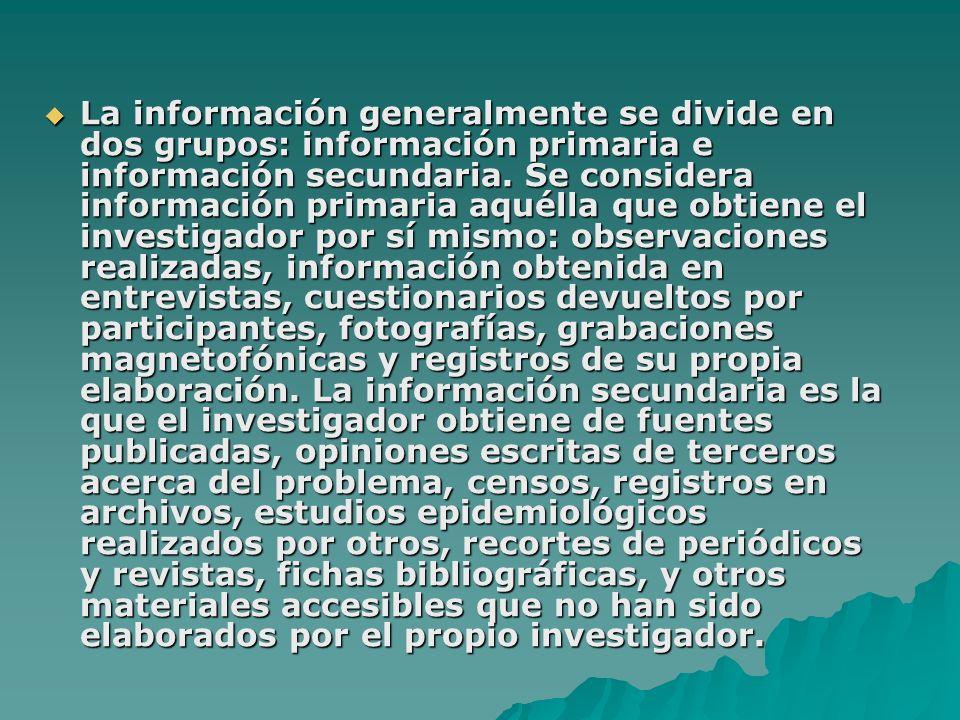 La información generalmente se divide en dos grupos: información primaria e información secundaria. Se considera información primaria aquélla que obti