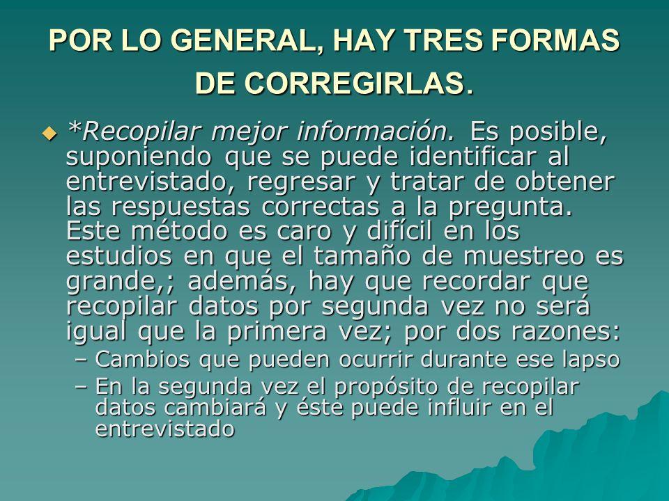 POR LO GENERAL, HAY TRES FORMAS DE CORREGIRLAS. *Recopilar mejor información. Es posible, suponiendo que se puede identificar al entrevistado, regresa