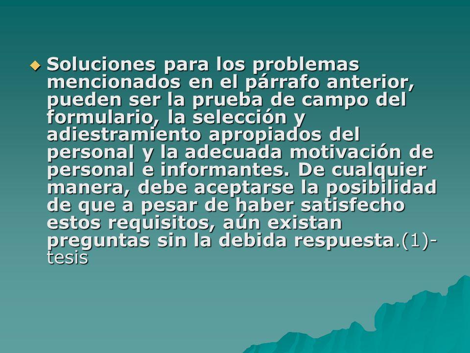 Soluciones para los problemas mencionados en el párrafo anterior, pueden ser la prueba de campo del formulario, la selección y adiestramiento apropiad