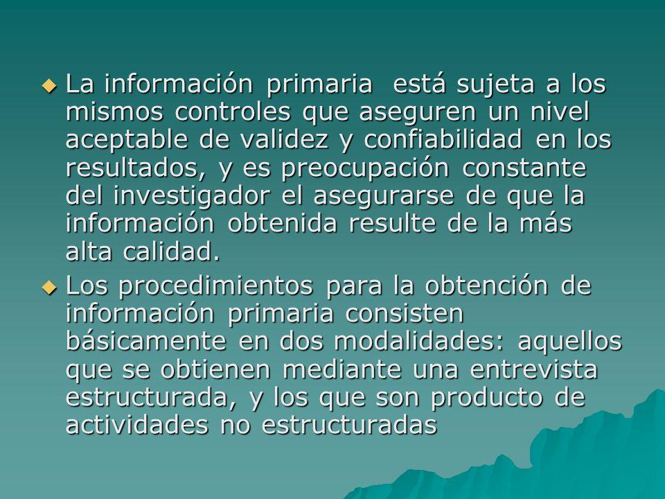 La información primaria está sujeta a los mismos controles que aseguren un nivel aceptable de validez y confiabilidad en los resultados, y es preocupa