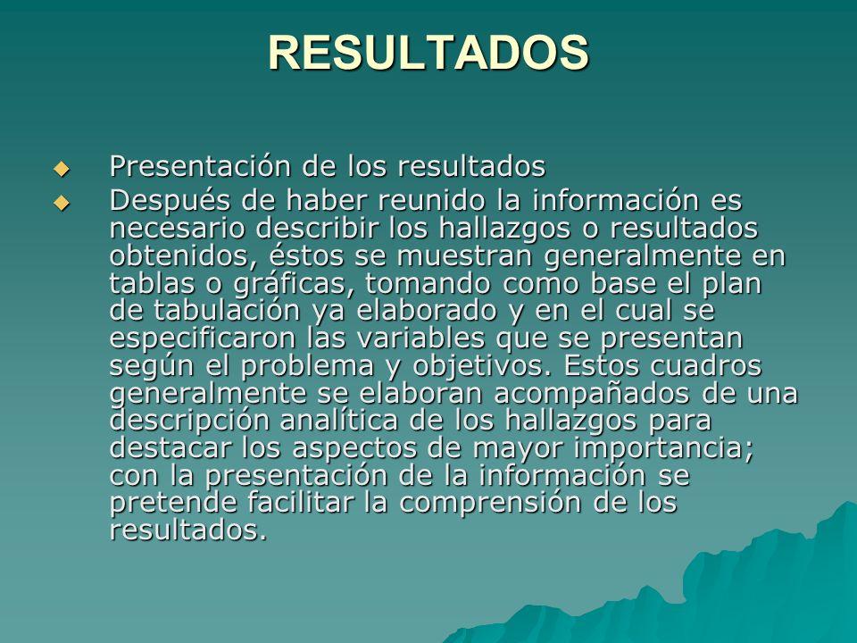 RESULTADOS Presentación de los resultados Presentación de los resultados Después de haber reunido la información es necesario describir los hallazgos