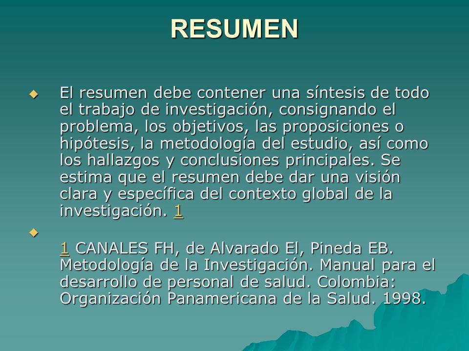 RESUMEN El resumen debe contener una síntesis de todo el trabajo de investigación, consignando el problema, los objetivos, las proposiciones o hipótes