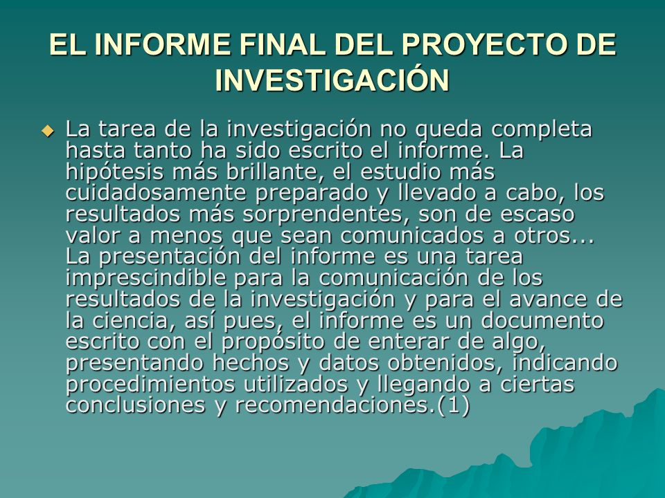 EL INFORME FINAL DEL PROYECTO DE INVESTIGACIÓN La tarea de la investigación no queda completa hasta tanto ha sido escrito el informe. La hipótesis más