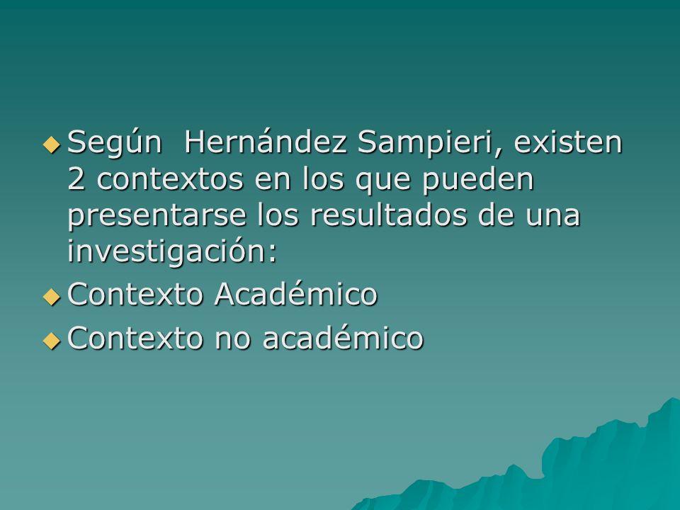 Según Hernández Sampieri, existen 2 contextos en los que pueden presentarse los resultados de una investigación: Según Hernández Sampieri, existen 2 c