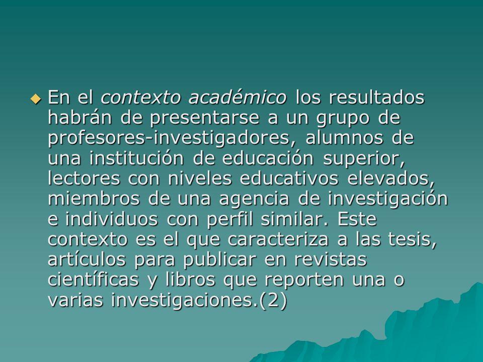 En el contexto académico los resultados habrán de presentarse a un grupo de profesores-investigadores, alumnos de una institución de educación superio
