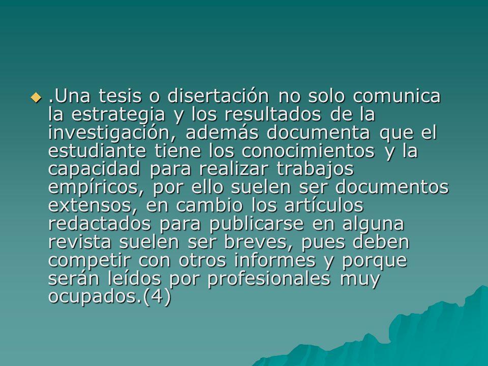 .Una tesis o disertación no solo comunica la estrategia y los resultados de la investigación, además documenta que el estudiante tiene los conocimient